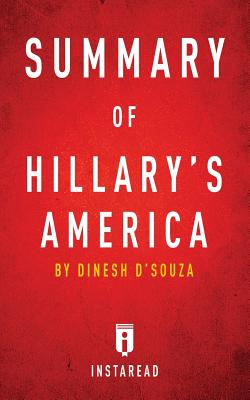 Summary of Hillary's America: By Dinesh D'Souza - Includes Analysis - Summaries, Instaread