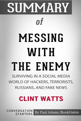 Summary of Messing with the Enemy by Clint Watts: Conversation Starters - Bookhabits, Paul Adams /