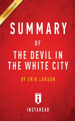 Summary of the Devil in the White City: By Erik Larson Includes Analysis - Summaries, Instaread