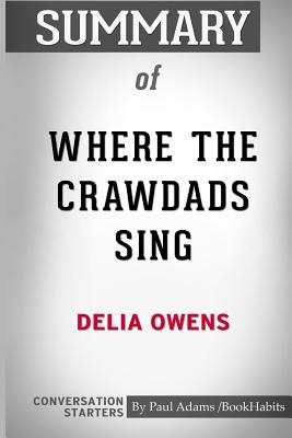 Summary of Where the Crawdads Sing by Delia Owens: Conversation Starters - Bookhabits, Paul Adams /