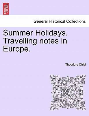 Summer Holidays. Travelling Notes in Europe. - Child, Theodore