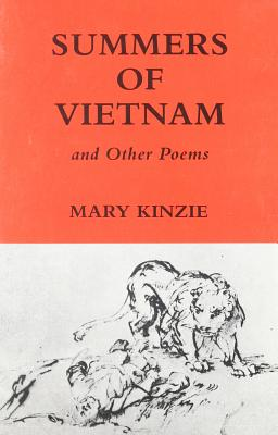 Summers of Vietnam and Other Poems - Kinzie, Mary