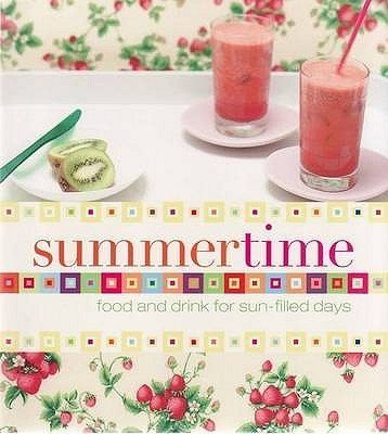Summertime: Food and Drink for Sun-Filled Days -