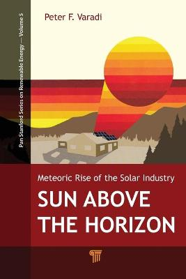Sun Above the Horizon: Meteoric Rise of the Solar Industry - Varadi, Peter F.