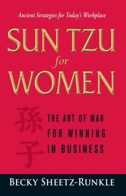 Sun Tzu for Women: The Art of War for Winning in Business - Sheetz-Runkle, Becky