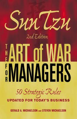 Sun Tzu: The Art of War for Managers: 50 Strategic Rules Updated for Today's Business - Michaelson, Gerald A, and Michaelson, Steven W