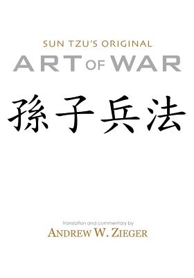 Sun Tzu's Original Art of War: Special Bilingual Edition - Tzu, Sun, and Zi, Sun, and Zieger, Andrew W (Translated by)