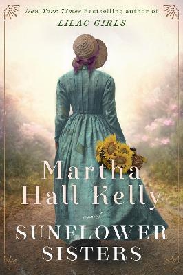 Sunflower Sisters: A Novel - Kelly, Martha Hall