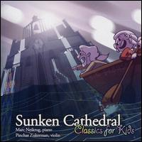 Sunken Cathedral: Classics for Kids - Marc Neikrug (piano); Pinchas Zukerman (violin)