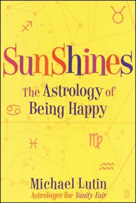 Sunshines: The Astrology of Being Happy - Lutin, Michael