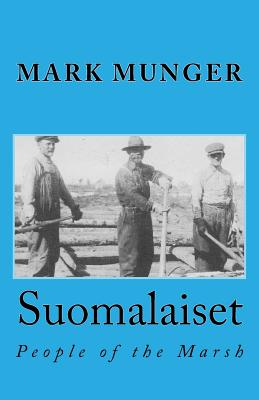Suomalaiset: People of the Marsh - Munger, Mark A