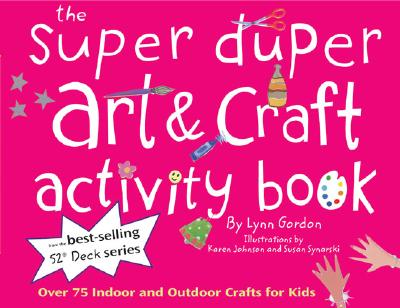 Super Duper Art & Craft Activity Book: Over 75 Indoor and Outdoor Projects for Kids! - Gordon, Lynn