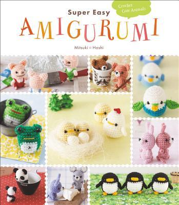 Super Easy Amigurumi: Crochet Cute Animals - Hoshi, Mitsuki