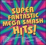 Super Fantastic Mega Smash Hits!