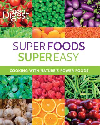 Super Foods Super Easy: Cooking with Nature's Power Foods - Reader's Digest