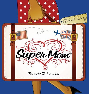 Super Mom Travels to London - Curry, Zarinah