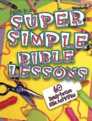 Super Simple Bible Lessons (Ages 3-5): 60 Ready-To-Use Bible Activities for Ages 3-5 - Stickler, LeeDell