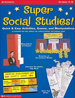 Super Social Studies!: Quick & Easy Activities, Games, and Manipulatives - Van Tine, L, and Van Tine, Elizabeth, and Shirley, Lee