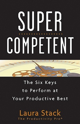 SuperCompetent: The Six Keys to Perform at Your Productive Best - Stack, Laura