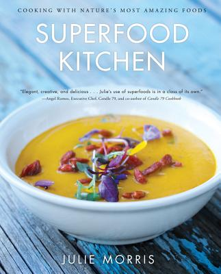 Superfood Kitchen: Cooking with Nature's Most Amazing Foods - Morris, Julie