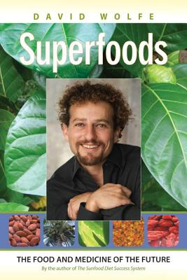 Superfoods: The Food and Medicine of the Future - Wolfe, David