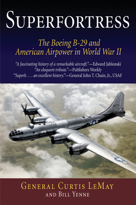 Superfortress: The Boeing B-29 & American Airpower in World War II - Lemay, Curtis, and Yenne, Bill
