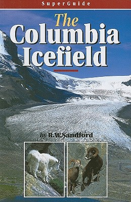 SuperGuide: The Columbia Icefield - Sandford, R.W., and Sandford, Robert William