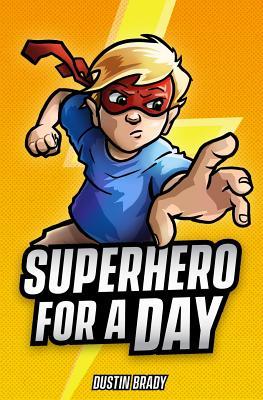 Superhero for a Day - Brady, Dustin