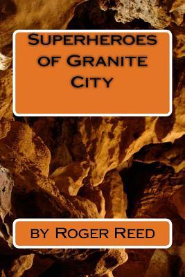 Superheroes of Granite City - Reed, Roger