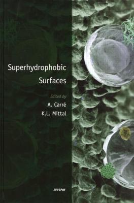 Superhydrophobic Surfaces - Carre, Alain, and Mittal, Kash L
