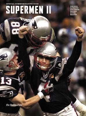 Supermen II: The 2003 Patriots and Their Second Super Bowl Season - Boston Globe (Creator)
