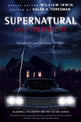 Supernatural and Philosophy: Metaphysics and Monsters ... for Idjits - Foresman, Galen A. (Editor), and Irwin, William (Series edited by)