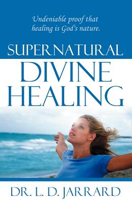 Supernatural Divine Healing - Jarrard, Doug