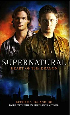 Supernatural: Heart of the Dragon - DeCandido, Keith R a