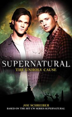 Supernatural - the Unholy Cause - Schreiber, Joe