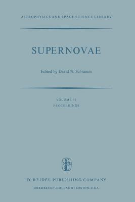 Supernovae: The Proceedings of a Special Iau Session on Supernovae Held on September 1, 1976 in Grenoble, France - Schramm, David N (Editor)