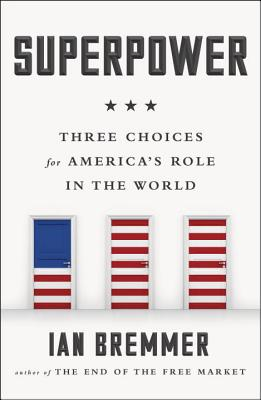 Superpower: Three Choices for America's Role in the World - Bremmer, Ian, President