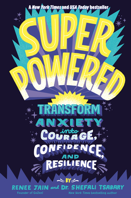 Superpowered: Transform Anxiety Into Courage, Confidence, and Resilience - Jain, Renee, and Tsabary, Shefali, Dr.