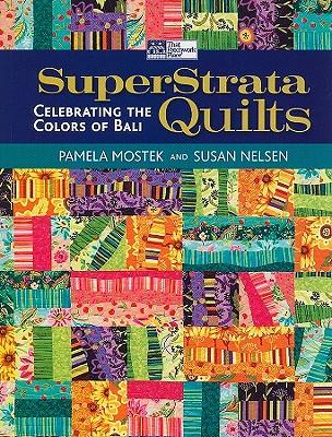 SuperStrata Quilts: Celebrating the Colors of Bali - Nelsen, Susan, and Mostek, Pamela