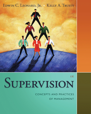 Supervision: Concepts and Practices of Management - Leonard, Edwin, and Trusty, Kelly