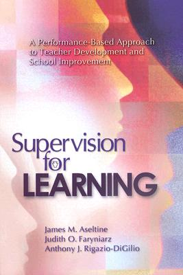 Supervision for Learning: A Performance-Based Approach to Teacher Development and School Improvement - Aseltine, James M, and Faryniarz, Judith O, and Rigazio-Digilio, Anthony J