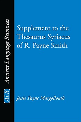 Supplement to the Thesaurus Syriacus of R. Payne Smith - Margoliouth, Jessie Payne