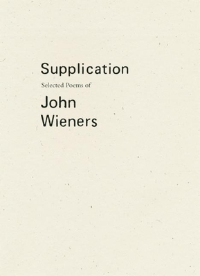 Supplication: Selected Poems of John Wieners - Wieners, John, and Caconrad (Editor), and Dewhurst, Robert (Editor)