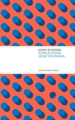 Supplication: Selected Poems - Wieners, John, and Beckman, Joshua (Editor), and Dewhurst, Robert (Editor)