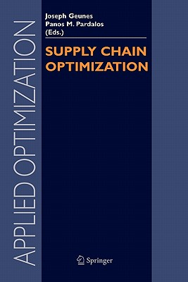 Supply Chain Optimization - Geunes, Joseph (Editor), and Pardalos, Panos M. (Editor)