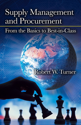 Supply Management and Procurement: From the Basics to Best-In-Class - Turner, Robert