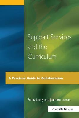 Support Services and the Curriculum: A Practical Guide to Collaboration - Lacey, Penny