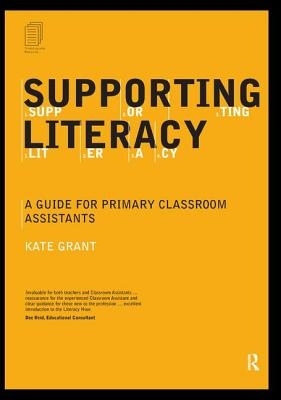 Supporting Literacy: A Guide for Primary Classroom Assistants - Grant, Kate