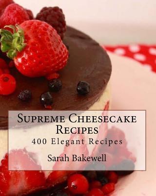Supreme Cheesecake Recipes - Bakewell, Sarah