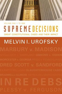 Supreme Decisions, Volume 1: Great Constitutional Cases and Their Impact, Volume One: To 1896 - Urofsky, Melvin I